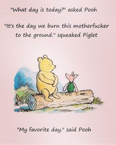 Pooh was always my fav. Almost Friday.. Dont burn...