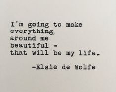 Elsie de Wolfe Life Quote Typed on Typewriter - White Cardstock Elsie De Wolfe, The Words, Positive Quotes, Motivational Quotes, Inspirational Quotes, Poetry Quotes, Words Quotes, Sayings, Quotes Quotes
