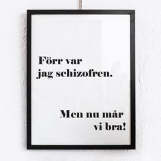 Poster - Förr var jag schizofren Words Quotes, Life Quotes, Sayings, Nice Picture Quotes, Best Quotes, Funny Quotes, Proverbs Quotes, Romantic Quotes, Funny Signs