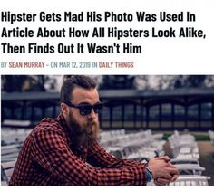 Hipster Gets Mad His Photo Was Used In Article About How All Hipsters Look Alike, Then Finds Out It Wasn't Him... Stupid Funny Memes, Funny Relatable Memes, Funny Posts, The Funny, Funny Quotes, Funny Stuff, Bruh Meme, Fuuny Memes, Humor Quotes