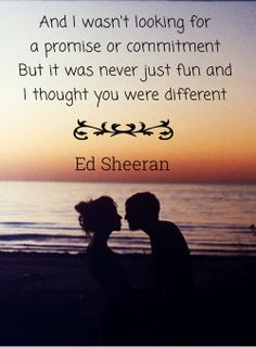 "This is not the way you realize what you wanted/It's a bit too much, too late if I'm honest- Ed Sheeran, ""Don't"""