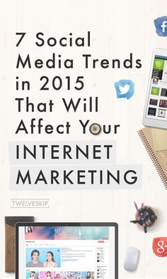 7 Social Media Trends In 2015 That Will Affect Your Internet Marketing