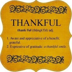 Thankful is an adjective meaning: 1) aware and appreciative of a benefit; grateful 2) expressive of #gratitude; a thankful smile Grateful Quote Collection