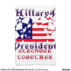 Hillary For USA President We are Stronger Together  #2016 #Election #Hillary #USA #We #Are #Stronger #Together