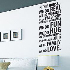 "Family wall quote:   ""In this house...We do REAL  We do MISTAKES  We do I'M SORRY  We do second chance  We do FUN  We do HUG  We do forgiveness  We do really LOUD  We do FAMILY  We do LOVE.    [Sounds like our crazy house, too.]"