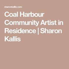 Coal Harbour Community Artist in Residence | Sharon Kallis