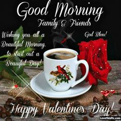 Good Morning Family and Friends Happy Valentines Day