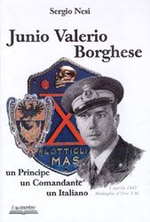 Junio Valerio Borghese - Un Principe, un Comandante, un Italiano
