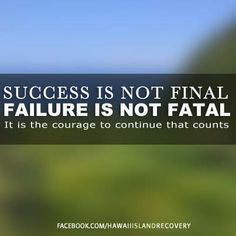 SUCCESS IS NOT FINAL FAILURE IS NOT FATAL IT IS THE COURAGE TO CONTINUE THAT COUNTS ~ WINSTON CHURCHILL