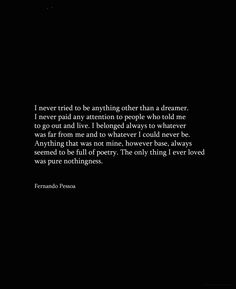 """Fernando Pessoa """"...was pure nothingness..."""" With such precision he says it all."""