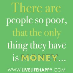 There are people so poor, that the only thing they have is money. | Flickr - Photo Sharing!