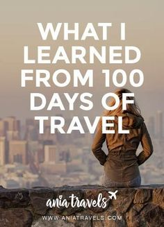 I have many amazing stories and adventures to share while I travel the world, 100 days in and this is just the beginning. Here is what I learned.