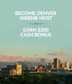 Become a Denver AIrbnb host and earn $200 cash bonus!