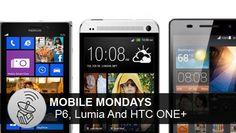 Mobile Mondays: P6, Lumia And HTC One+ ~ via cybershack.com