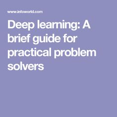 Deep learning: A brief guide for practical problem solvers