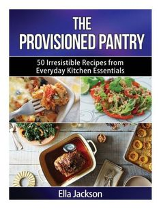 The Provisioned Pantry: 50 Irresistible Recipes from Everyday Kitchen Essentials