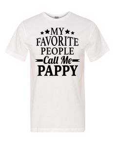 My Favorite People Call Me Pappy Unisex Shirt - Pappy Shirt - Pappy Gift by FamilyTeeStore on Etsy