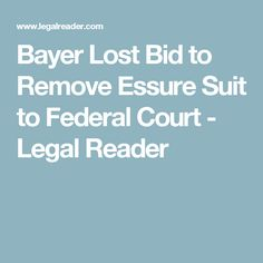 Bayer Lost Bid to Remove Essure Suit to Federal Court - Legal Reader