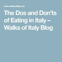 The Dos and Don'ts of Eating in Italy – Walks of Italy Blog