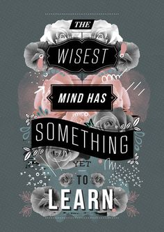 wisest mind has something to learn  via Cindy Seal