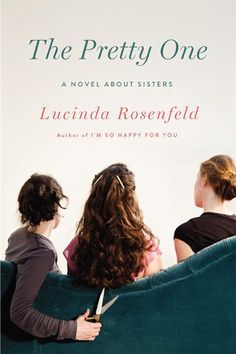 The Pretty One: A Novel About Sisters by Lucinda Rosenfeld, recommended by People magazine