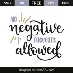 No negative thoughts allowed Cricut Svg Files Free, Free Svg Cut Files, Sign Quotes, Wall Quotes, Cricut Tutorials, Cricut Ideas, Corona T Shirt, Silhouette Vinyl, Vinyl Cutting