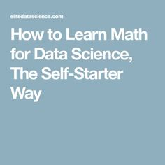 How to Learn Math for Data Science, The Self-Starter Way