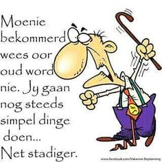 Ouderdom... #Afrikaans Humor #GrowingPains Witty Quotes Humor, Funny Quotes, Life Quotes, Qoutes, Funny Humor, Happy Birthday Mom, Happy Birthday Images, Funny Birthday, Birthday Quotes