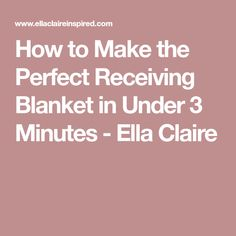 How to Make the Perfect Receiving Blanket in Under 3 Minutes - Ella Claire