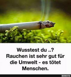 Wusstest du..? Rauchen ist sehr gut für die Umwelt..