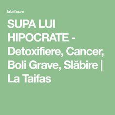 SUPA LUI HIPOCRATE - Detoxifiere, Cancer, Boli Grave, Slăbire | La Taifas