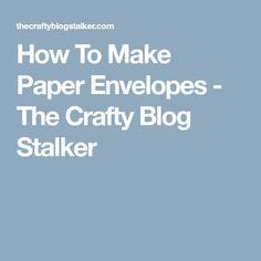 How To Make Paper Envelopes - The Crafty Blog Stalker