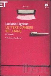 Lettere d'amore nel frigo. 77 poesie  AutoreLigabue Luciano