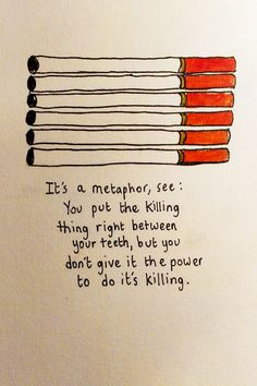 """""""It's a metaphor, see; you put the killing right between your teeth, but you don't give it the power to do it's killing.""""   Augustus Waters forever. <3"""