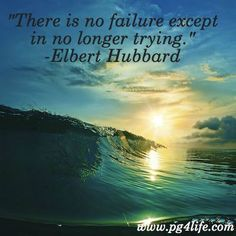 """""""There is no failure except in no longer trying."""" -Elbert Hubbard 25 #Quotes To Remind You That Failing Isn't A Bad Thing"""