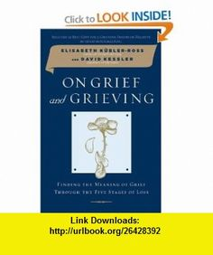 On Grief and Grieving Finding the Meaning of Grief Through the Five Stages of Loss (9780743266291) Elisabeth Kubler-Ross, David Kessler , ISBN-10: 0743266293  , ISBN-13: 978-0743266291 ,  , tutorials , pdf , ebook , torrent , downloads , rapidshare , filesonic , hotfile , megaupload , fileserve