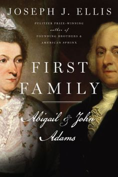 First Family: Abigail and John Adams  by Joseph J Ellis  I just finished one of his other books, Founding Brothers:The Revolutionary Generation for a Jeffersonian/Jacksonian class and I loved it!!