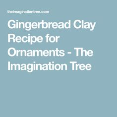 Gingerbread Clay Recipe for Ornaments - The Imagination Tree