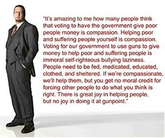 Penn Jillette... Democrats thrive by taking hard earned taxpayer money and giving it to the gimme free $hit loafers for their vote. As long as liberals can steal from earners to buy votes, things will only get worse! Why should someone work hard only to live in the same conditions as those that refuse to work because they will get handouts anyway???