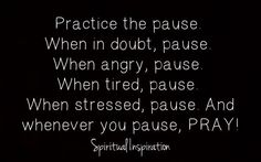 †♥ ✞ ♥†  Practice The Pause †♥ ✞ ♥†