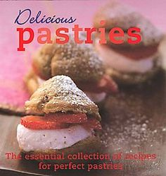 Delicious Pastries by Parragon (2007, Hardcover) #cookbook #recipes #tarts #pies #eclairs #puffs #pastries