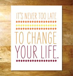Colette Paperie 11x14 Print - It's Never Too Late to Change Your Life