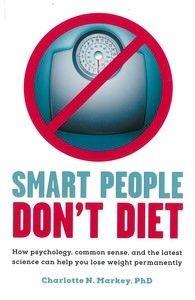 In Smart People Don't Diet , Dr Charlotte N. Markey