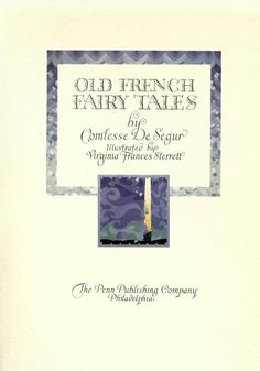 1920 - Old French fairy tales by Comtesse De Segur; illustrated by Virginia Frances Sterrett.