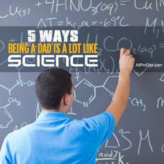 5 Ways Being a Dad is a Lot Like Science