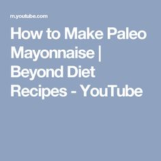 How to Make Paleo Mayonnaise | Beyond Diet Recipes - YouTube