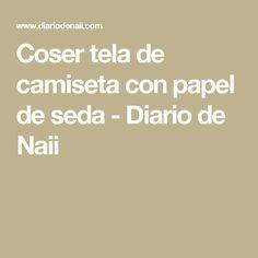 Coser tela de camiseta con papel de seda           -            Diario de Naii
