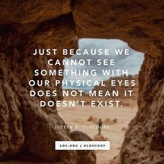 """""""Just because we cannot see something with our physical eyes does not mean it doesn't exist."""" —President Dieter F. Uchtdorf #ldsconf #generalconference #presidentuchtdorf #memes"""
