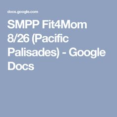 SMPP Fit4Mom 8/26 (Pacific Palisades) - Google Docs