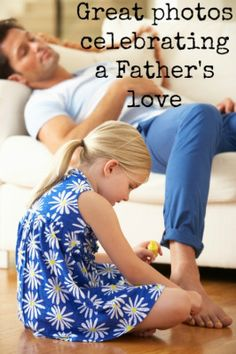 Great is thy Father's Love -photos that capture Dad's love